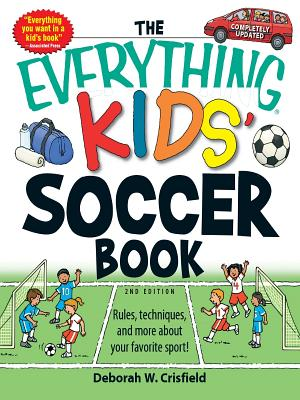 The Everything Kids' Soccer Book: Rules, Techniques, and More about Your Favorite Sport! - Crisfield, Deborah W