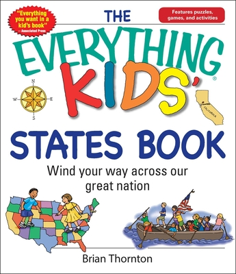 The Everything Kids' States Book: Wind Your Way Across Our Great Nation - Thornton, Brian