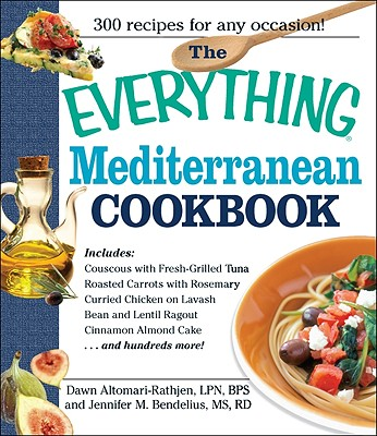 The Everything Mediterranean Cookbook: An Enticing Collection of 300 Healthy, Delicious Recipes from the Land of Sun and Sea - Altomari-Rathjen, Dawn