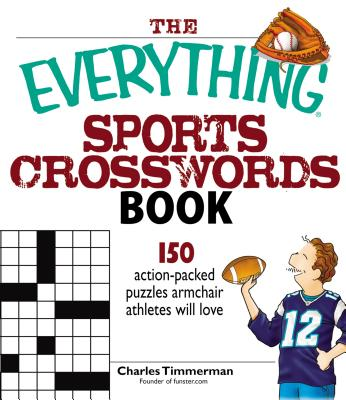 The Everything Sports Crosswords Book: 150 Action-Packed Puzzles Armchair Athletes Will Love - Timmerman, Charles