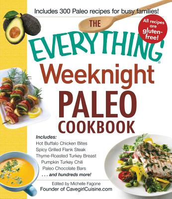 The Everything Weeknight Paleo Cookbook: Includes Hot Buffalo Chicken Bites, Spicy Grilled Flank Steak, Thyme-Roasted Turkey Breast, Pumpkin Turkey Chili, Paleo Chocolate Bars and hundreds more! - Fagone, Michelle