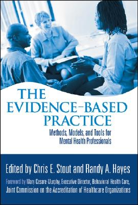 The Evidence-Based Practice: Methods, Models, and Tools for Mental Health Professionals - Stout, Chris E, Dr. (Editor), and Hayes, Randy A, PH.D. (Editor), and Cesare-Murphy, Mary (Foreword by)