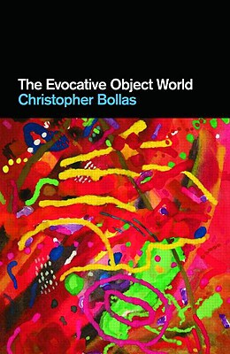 The Evocative Object World - Bollas, Christopher, Professor