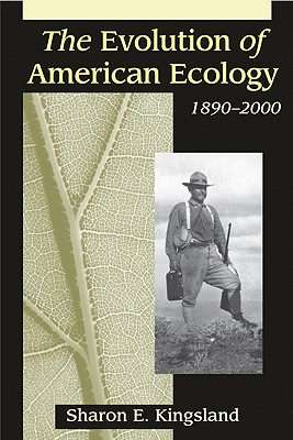 The Evolution of American Ecology, 1890-2000 - Kingsland, Sharon E, Professor