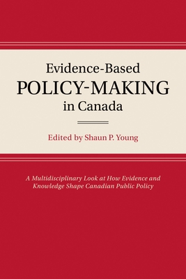 The Evolution of Evidence-Based Policy-Making in Canada - Young, Shaun P.