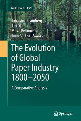 The Evolution of Global Paper Industry 1800¬-2050: A Comparative Analysis - Lamberg, Juha-Antti (Editor)