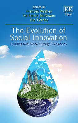 The Evolution of Social Innovation: Building Resilience Through Transitions - Westley, Frances (Editor), and McGowan, Katherine (Editor), and Tjornbo, Ola (Editor)