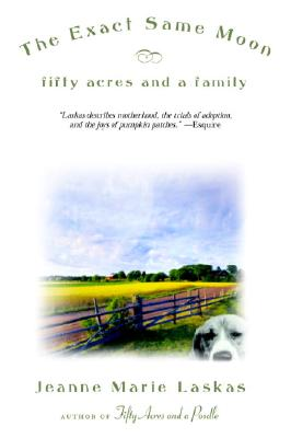 The Exact Same Moon: Fifty Acres and a Family - Laskas, Jeanne Marie