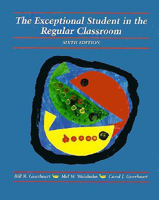 The Exceptional Student in the Regular Classroom - Gearheart, Bill R, and Weishahn, Mel W, and Gearheart, Carol J