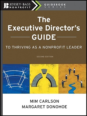 The Executive Director's Guide to Thriving as a Nonprofit Leader - Carlson, Mim, and Donohoe, Margaret