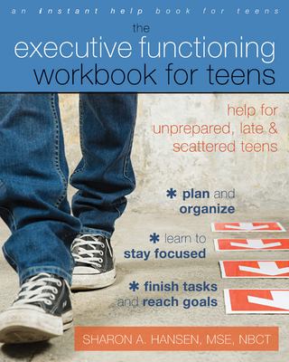 The Executive Functioning Workbook for Teens: Help for Unprepared, Late, and Scattered Teens - Hansen, Sharon A, Mse