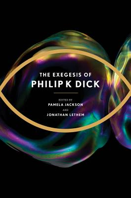 The Exegesis of Philip K. Dick, 1 - Dick, Philip K, and Jackson, Pamela (Editor), and Lethem, Jonathan (Editor)