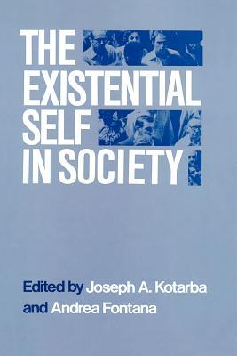 The Existential Self in Society - Kotarba, Joseph A (Editor)