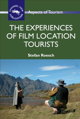 The Experiences of Film Location Tourists - Roesch, Stefan