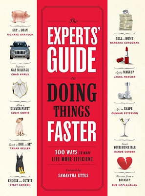 The Experts' Guide to Doing Things Faster: 100 Ways to Make Life More Efficient - Ettus, Samantha (Creator)