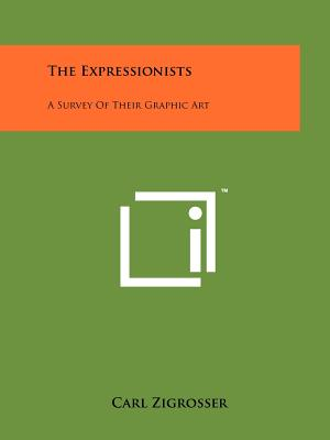 The Expressionists: A Survey of Their Graphic Art - Zigrosser, Carl