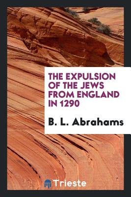 The Expulsion of the Jews from England in 1290 - Abrahams, B L
