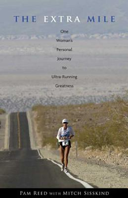 The Extra Mile: One Woman's Personal Journey to Ultra-Running Greatness - Reed, Pam, and Sisskind, Mitch