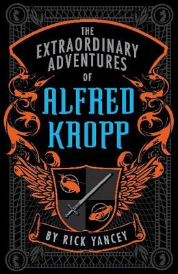 The Extraordinary Adventures of Alfred Kropp - Yancey, Rick