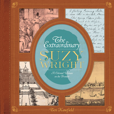 The Extraordinary Suzy Wright: A Colonial Woman on the Frontier - Kanefield, Teri