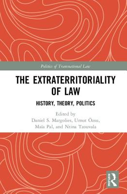 The Extraterritoriality of Law: History, Theory, Politics - Margolies, Daniel S. (Editor), and OEzsu, Umut (Editor), and Pal, Maia (Editor)