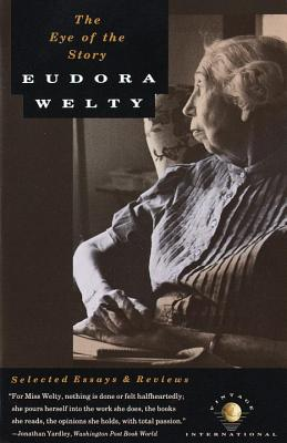 The Eye of the Story: Selected Essays and Reviews - Welty, Eudora