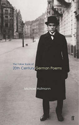 The Faber Book of 20th Century German Poems - Hofmann, Michael (Editor)