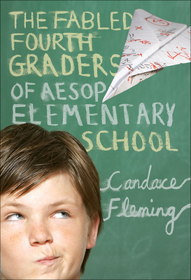 The Fabled Fourth Graders of Aesop Elementary School - Fleming, Candace