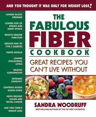 The Fabulous Fiber Cookbook: Great Recipes You Can't Live Without - Woodruff, Sandra, R.d.