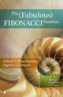The Fabulous Fibonacci Numbers - Posamentier, Alfred S, Dr., and Lehmann, Ingmar