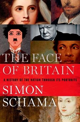The Face of Britain: A History of the Nation Through Its Portraits - Schama, Simon