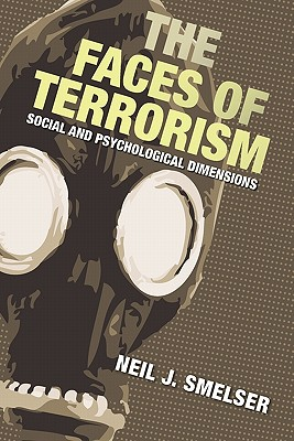 The Faces of Terrorism: Social and Psychological Dimensions - Smelser, Neil J