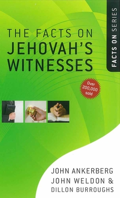 The Facts on Jehovah's Witnesses - Ankerberg, John, Dr., and Weldon, John, and Burroughs, Dillon
