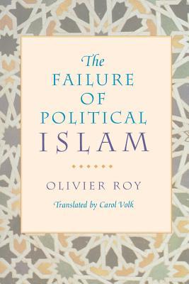 The Failure of Political Islam - Roy, Olivier, Professor