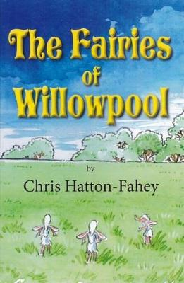 The Fairies of Willowpool - Hatton-Fahey, Chris