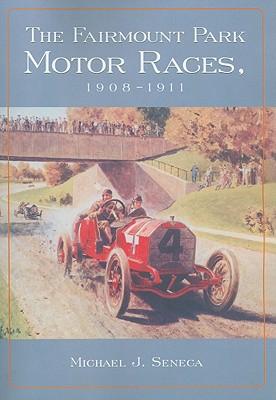 The Fairmount Park Motor Races, 1908-1911 - Seneca, Michael J
