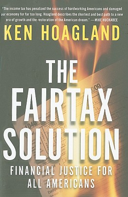 The Fairtax Solution: Financial Justice for All Americans - Hoagland, Ken
