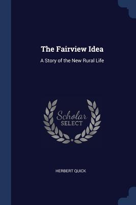 The Fairview Idea: A Story of the New Rural Life - Quick, Herbert