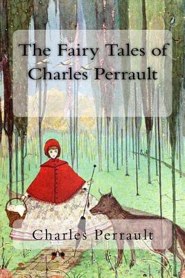 The Fairy Tales of Charles Perrault - Perrault, Charles, and Mansion, J E (Translated by), and Samber, Robert (Translated by)