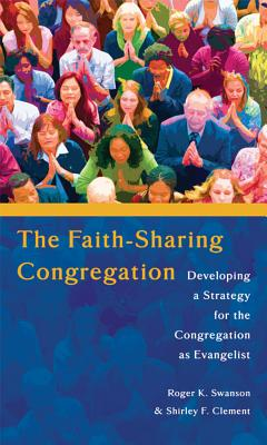 The Faith-Sharing Congregation: Developing a Strategy for the Congregation as Evangelist - Swanson, Roger K, Dr., and Clement, Shirley F