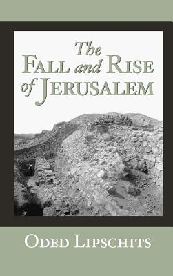The Fall and Rise of Jerusalem: Judah Under Babylonian Rule - Lipschitz, Oded