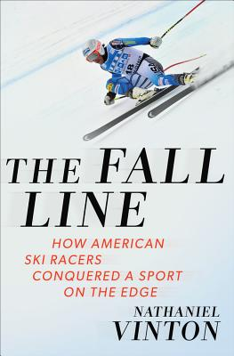The Fall Line: How American Ski Racers Conquered a Sport on the Edge - Vinton, Nathaniel