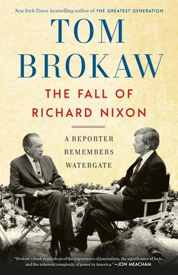 The Fall of Richard Nixon: A Reporter Remembers Watergate - Brokaw, Tom