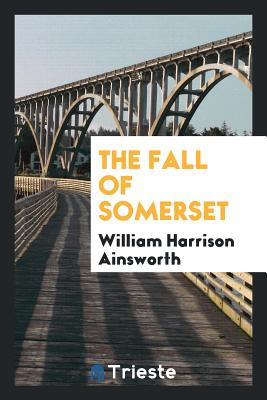 The Fall of Somerset - Ainsworth, William Harrison