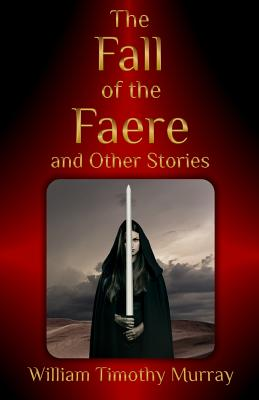 The Fall of the Faere and Other Stories - Murray, William Timothy