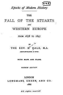 The Fall of the Stuarts and Western Europe, from 1678 to 1697 - Hale, E