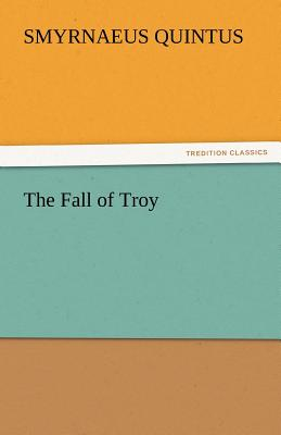 The Fall of Troy - Quintus, Smyrnaeus