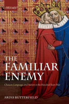The Familiar Enemy: Chaucer, Language, and Nation in the Hundred Years War - Butterfield, Ardis