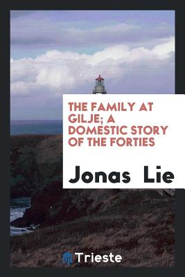 The Family at Gilje; A Domestic Story of the Forties - Lie, Jonas