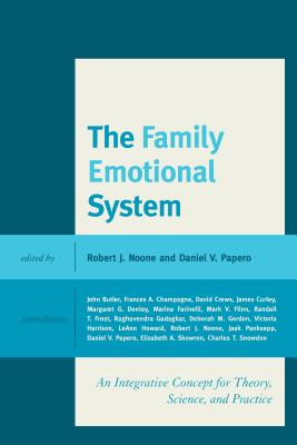 The Family Emotional System: An Integrative Concept for Theory, Science, and Practice - Noone, Robert J. (Editor), and Papero, Daniel V. (Editor)